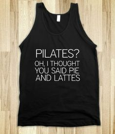 PILATES? OH, I THOUGHT YOU SAID PIE AND LATTES