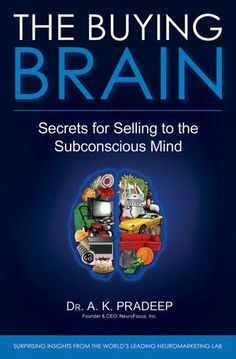 """""""As much as 95% of our decisions are made by the subconscious mind. As a result, the world's largest and most sophisticated companies are applying the latest advances in neuroscience to create brands, products, package designs, marketing campaigns, store environments, and much more...The Buying Brain is your guide to the ultimate business frontier - the human brain.""""  http://www.amazon.com/dp/0470601779/ref=cm_sw_r_pi_dp_xMsltb061GDWQDPN"""