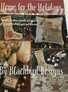 Home For The Holidays is the title of this cross stitch booklet from Blackbird Designs that contains the following designs: Home For The Holidays, Christmas Garden, Blessings Be Thine, Poinsettia Stocking, My Heart Is Home Stocking, Gift Basket Stocking, Holly and Ivy, Decorating The Tree, Finishing the Stockings, The Meadow and Tis The Season