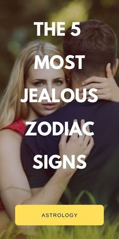 The 5 most jealous zodiac signs