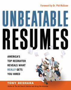 Unbeatable résumés : America's top recruiter reveals what really gets you hired / Tony Beshara ; foreword by Phil McGraw.