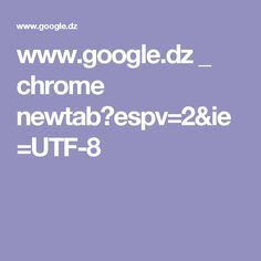 www.google.dz _ chrome newtab?espv=2&ie=UTF-8