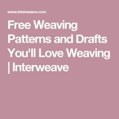 Free Weaving Patterns and Drafts You'll Love Weaving | Interweave