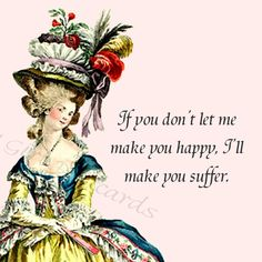 LOL the choice is yours - If You Don't Let Me Make You Happy -- Funny Marie Antoinette Cards -- Only at Pretty Girl Postcards