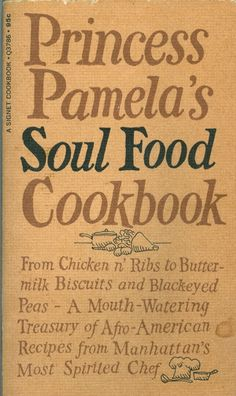 Princess Pamela from NYC....one of the most underrated soul food cookbooks ever! Eat up!