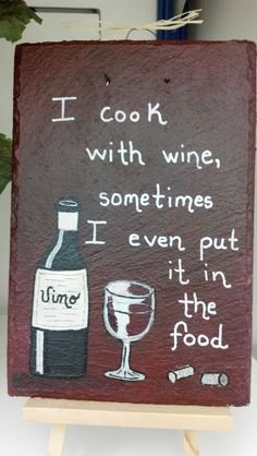 I love to cook with wine, sometimes I even put it in the food