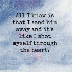 Anna Karenina - All I know is that I send him away and it feels like I shot myself through the heart.