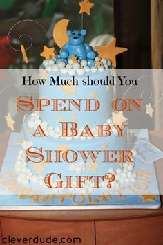 Great How Much You Spend On A Baby Shower Gift Should Depend Upon Two Things.  Hereu0027s
