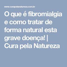 O que é fibromialgia e como tratar de forma natural esta grave doença! | Cura pela Natureza