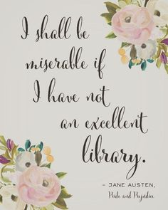This Jane Austen Quote is one of my favorites because I love books so much! I shall be miserable if I have not an excellent library. said by This Jane Austen Quote is one of my favorites because I love books so much! Elizabeth Gaskell, I Love Books, Good Books, Big Books, Jane Austen Quotes, Jane Austen Books, Citations Film, Library Quotes, Quote Books