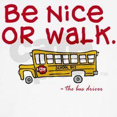 Be nice to bus driver Shirt on CafePress.com