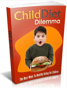 Child Diet Dilemma  Discover How A First Time Parent Managed To Took Back Control Of His Children Health As Well As Their Wellness Using These Secret Strategies For Coping Well! Finally You Can Fully Equip Your Children With These ?Must Have? Tools For Their Diet And Live A Life Of Healthy Lifestyle That They Deserve!