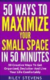 Free Kindle Book -  [Crafts & Hobbies & Home][Free] 50 Ways To Maximize Your Small Space In 50 Minutes: 50 Creative Ways To Get Organized, Declutter And Live Your Life Comfortably (50 in 50 Series, Declutter Your Space Book 4) Check more at http://www.free-kindle-books-4u.com/crafts-hobbies-homefree-50-ways-to-maximize-your-small-space-in-50-minutes-50-creative-ways-to-get-organized-declutter-and-live-your-life-comfortably-50-in-50-series-declutter-your/