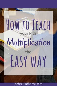 Here are some great strategies to help make teaching your kids their multiplication facts a little bit easier. #homeschoolmom #homeschoolmath #homeschooling #mathfacts #multiplication #homeschool #teachingmath