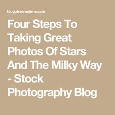 Four Steps To Taking Great Photos Of Stars And The Milky Way - Stock Photography Blog
