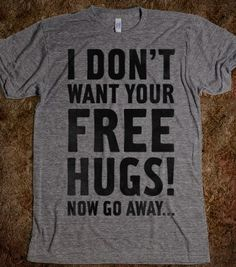 I Don't Want Your Free Hugs... - Well Damn - Skreened T-shirts, Organic Shirts, Hoodies, Kids Tees, Baby One-Pieces and Tote Bags
