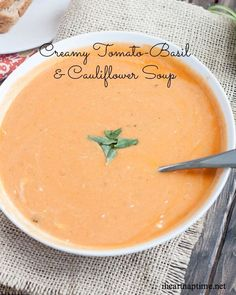 Creamy Tomato-Basil & Cauliflower Soup This soup will comfort your heart and your body during tough times.
