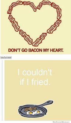 """Haha! Thought of two of my students right away! Izzy and Jack! """"Don't go bacon my heart .... I couldn't if I fried."""" FROM: Link25 (054) - The Drifting Cats Edition"""