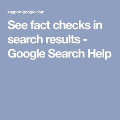 See fact checks in search results Internet Settings, Information Literacy, Told You So, Facts, Google Search