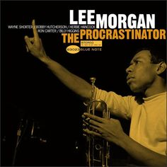 Lee Morgan - The Procrastinator - Blue Note 83023 [alternate cover] Lp Cover, Vinyl Cover, Cover Art, Vinyl Cd, Vinyl Records, Blue Note Jazz, Lee Morgan, Francis Wolff, Ron Carter