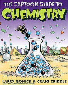 Cartoon Guide to Chemistry: This Cartoon Guide covers the basics and then some: the history of chemistry, atomic structure and the periodic table, chemical bonds, reactions, heat and energy, states of matter, solutions, reaction rates and equilibrium, acids and bases, organic chemistry, and even a taste of thermodynamics and electrochemistry. And it has a new design for the periodic table, too! Groovy, baby!