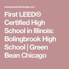 First LEED® Certified High School in Illinois: Bolingbrook High School | Green Bean Chicago