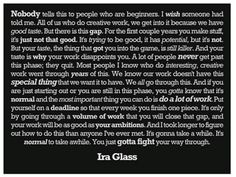 How true...  by, Ira Glass  http://www.goodreads.com/author/quotes/113989.Ira_Glass