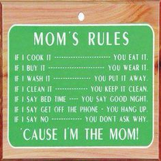 "I never want to say ""cause I said so"" or ""cause I'm the mom"" but there are days I wish the kids would just follow these rules without questions."