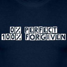 Christians do not think we are perfect. We KNOW we are forgiven when we ask God to forgive us.