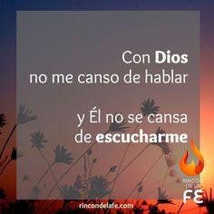 Con Dios no me canso de hablar y Él no se cansa de escucharme #Dios #God #amor…