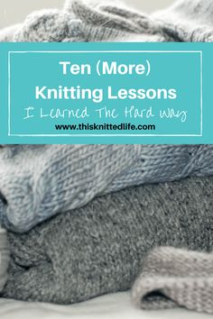 Ten (more) knitting lessons learned the hard way. More knitting humor from Andrea @ This Knitted Life.