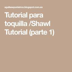 Tutorial para toquilla /Shawl Tutorial (parte 1)