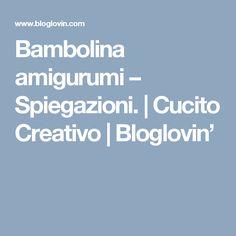 Bambolina amigurumi – Spiegazioni. | Cucito Creativo | Bloglovin'