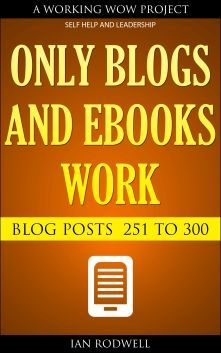 My book of Blog Posts called Every Only Blogs and eBooks Work, blog post numbers 2...