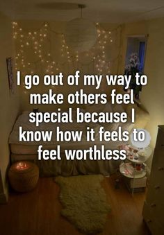 """I go out of my way to make others feel special because I know how it feels to feel worthless"""