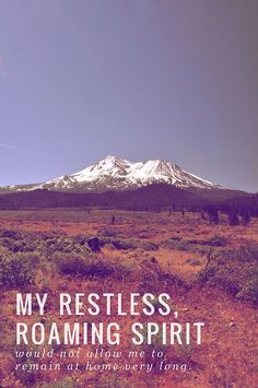 """My restless roaming spirit would not allow me to remain at home very long."""