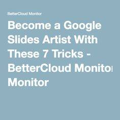 Become a Google Slides Artist With These 7 Tricks - BetterCloud Monitor