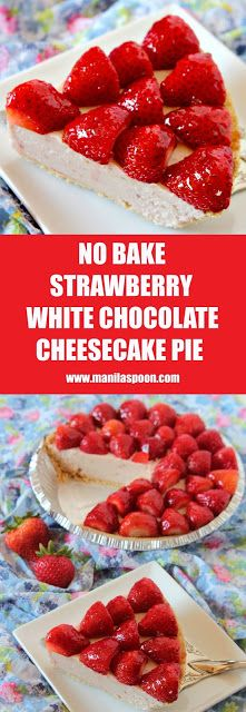 No Bake Strawberry and White Chocolate Cheesecake Pie | Manila Spoon