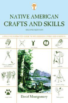 Amazon.com: Native American Crafts and Skills, 2nd: A Fully Illustrated Guide to Wilderness Living and Survival (9781599213422): David Montgomery: Books
