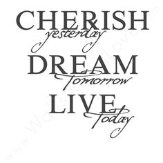 Cherish the people and good things, Dream about tomorrow, Live for today. The Cherish, Dream, Live wall quote decal is a constant reminder to be present and live life to the fullest. Cherish Life Quotes, Quotes To Live By, Inspirational Wall Quotes, Motivational Quotes, Sign Quotes, Music Quotes, Inspiring Quotes, Dream Live, Live Life