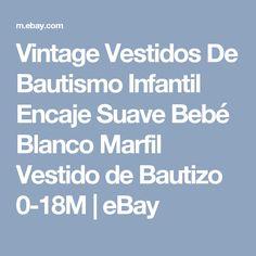 Vintage Vestidos De Bautismo Infantil Encaje Suave Bebé Blanco Marfil Vestido de Bautizo 0-18M   eBay