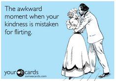 Votre gentillesse est souvent prise pour du flirt, et les gens se vexent quand vous les corrigez.