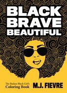 Black Brave Beautiful: A Badass Black Girl's Coloring Book