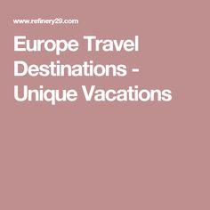 Europe Travel Destinations - Unique Vacations