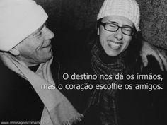 """""""O destino nos dá os irmãos, mas o coração escolhe os amigos."""" #Amigos"""