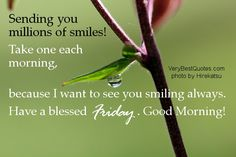 Friday Good morning quotes - Sending you millions of smiles! Take one each morning, because I want to see you smiling always. Have a blessed day. Good Morning