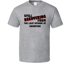 Last Episode Scorpion TV Show T Shirt<<LOL YES!<Yup i am doing this