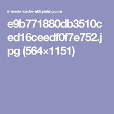 e9b771880db3510ced16ceedf0f7e752.jpg (564×1151)
