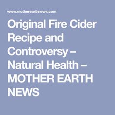 Original Fire Cider Recipe and Controversy – Natural Health – MOTHER EARTH NEWS