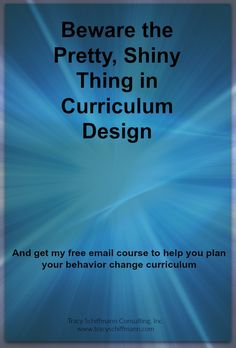 Beware the Pretty, Shiny Thing in Curriculum Design